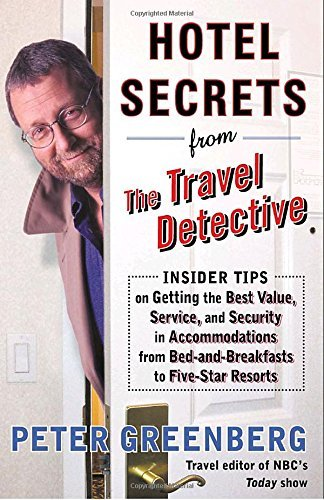 Peter Greenberg Hotel Secrets From The Travel Detective Insider Tips On Getting The Best Value Service