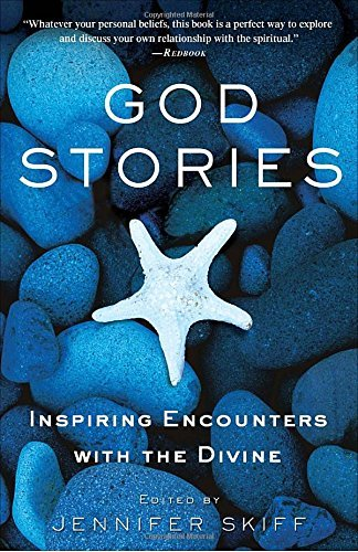 Jennifer Skiff God Stories Inspiring Encounters With The Divine