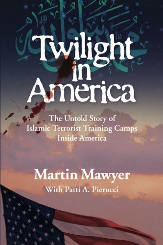 Martin Mawyer Twilight In America The Untold Story Of Islamic Terrorist Training Ca