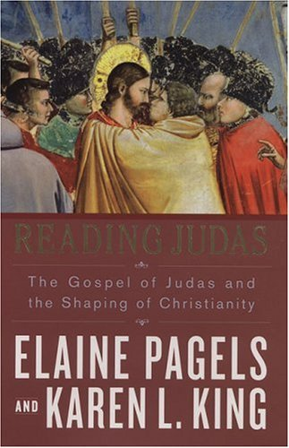 Elaine Pagels & Karen L. King Reading Judas The Gospel Of Judas & The Shaping Of Christianity