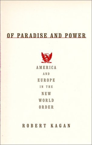 Robert Kagan Of Paradise And Power America And Europe In The New World Order