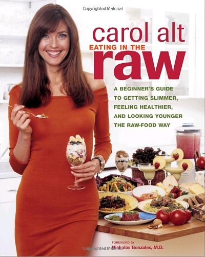 Carol Alt Eating In The Raw A Beginner's Guide To Getting Slimmer Feeling He