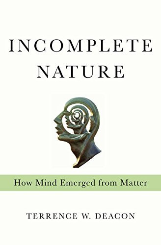 Terrence W. Deacon Incomplete Nature How Mind Emerged From Matter