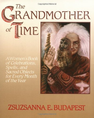 Zsuzsanna E. Budapest The Grandmother Of Time A Woman's Book Of Celebrations Spells And Sacre