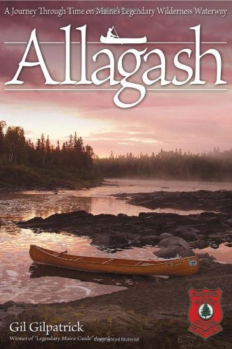 Gil Gilpatrick Allagash A Journey Through Time On Maine's Legendary Wilde