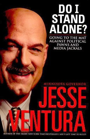 Jesse Ventura Do I Stand Alone? Going To The Mat Against Political Pawns & Media Jackals