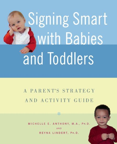 Michelle Anthony Signing Smart With Babies And Toddlers A Parent's Strategy And Activity Guide
