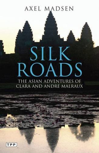 Axel Madsen Silk Roads The Asian Adventures Of Clara And Andre Malraux