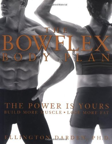 Ellington Darden The Bowflex Body Plan The Power Is Yours Build More Muscle Lose More