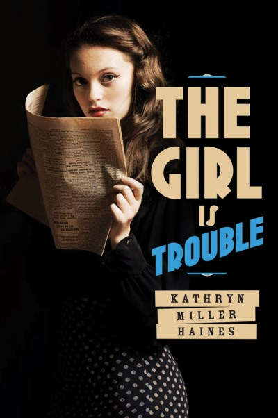 Kathryn Miller Haines The Girl Is Trouble