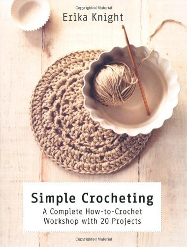 Erika Knight Simple Crocheting A Complete How To Crochet Workshop With 20 Projec
