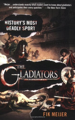 Fik Meijer The Gladiators History's Most Deadly Sport