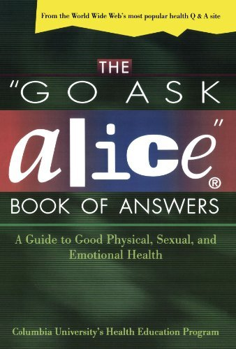 "Columbia University Health Education Pro The ""go Ask Alice"" Book Of Answers A Guide To Good Physical Sexual And Emotional H"