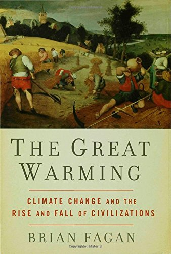Brian M. Fagan The Great Warming Climate Change And The Rise And Fall Of Civilizat