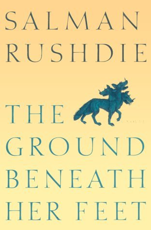 Salman Rushdie The Ground Beneath Her Feet