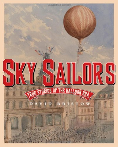 David Bristow Sky Sailors True Stories Of The Balloon Era