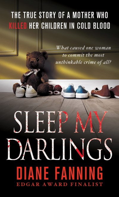 Diane Fanning Sleep My Darlings The True Story Of A Mother Who Killed Her Childre
