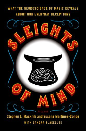 Stephen Macknik Sleights Of Mind What The Neuroscience Of Magic Reveals About Our