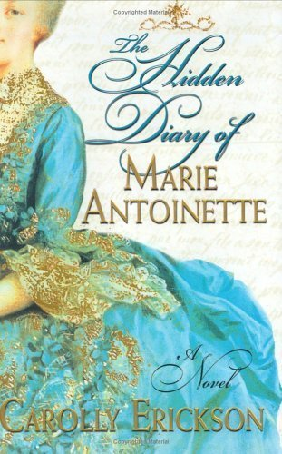 Carolly Erickson The Hidden Diary Of Marie Antoinette The Hidden Diary Of Marie Antoinette