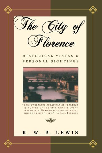 R. W. B. Lewis The City Of Florence Historical Vistas And Personal Sightings