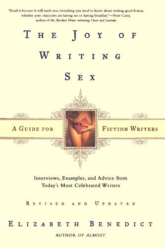 Elizabeth Benedict The Joy Of Writing Sex A Guide For Fiction Writers Revised