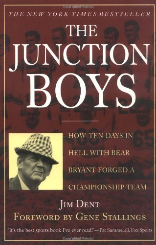 Jim Dent The Junction Boys How 10 Days In Hell With Bear Bryant Forged A Cha