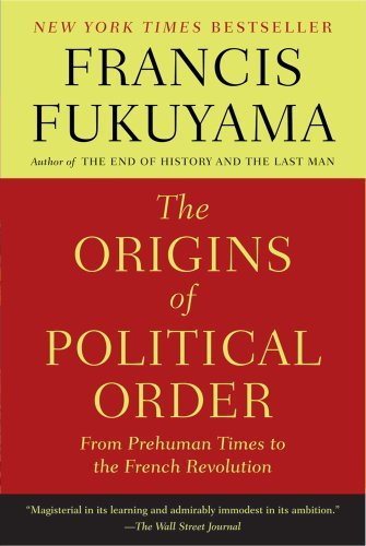 Francis Fukuyama The Origins Of Political Order From Prehuman Times To The French Revolution
