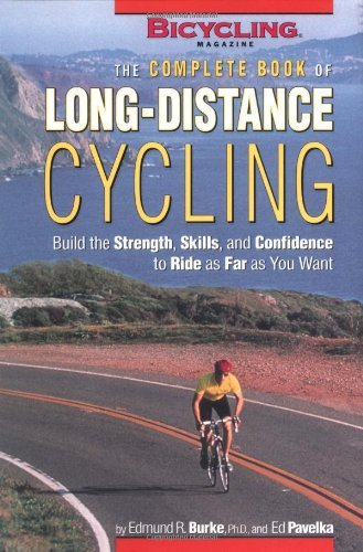 Edmund R. Burke The Complete Book Of Long Distance Cycling Build The Strength Skills And Confidence To Rid