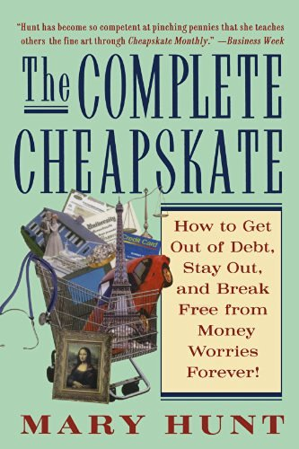 Mary Hunt The Complete Cheapskate How To Get Out Of Debt Stay Out And Break Free
