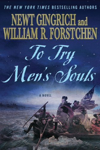 Newt Gingrich To Try Men's Souls A Novel Of George Washington And The Fight For Am