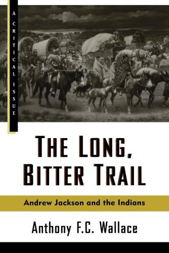 Anthony F. C. Wallace Long Bitter Trail The Andrew Jackson And The Indians