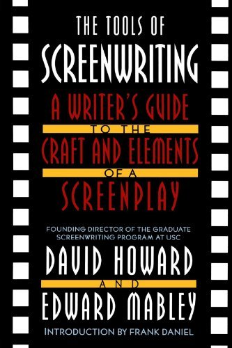 David Howard The Tools Of Screenwriting A Writer's Guide To The Craft And Elements Of A S