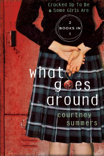 Courtney Summers What Goes Around Two Books In One Cracked Up To Be & Some Girls A