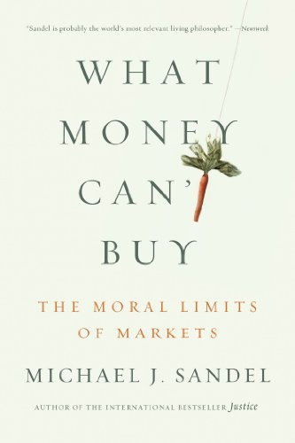 Michael J. Sandel What Money Can't Buy The Moral Limits Of Markets