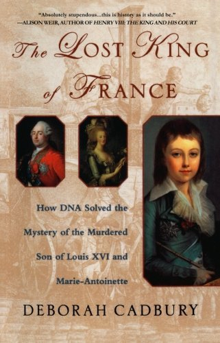 Deborah Cadbury The Lost King Of France How Dna Solved The Mystery Of The Murdered Son Of