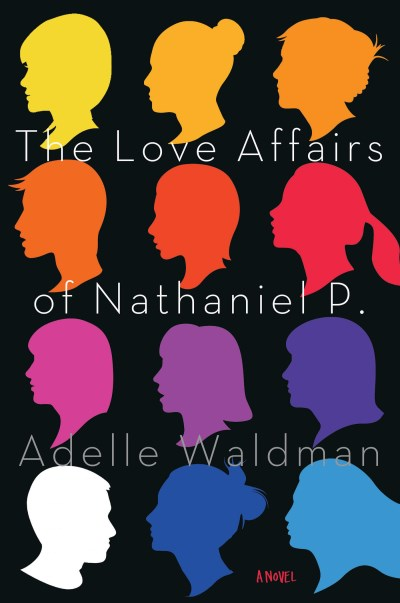 Adelle Waldman The Love Affairs Of Nathaniel P.