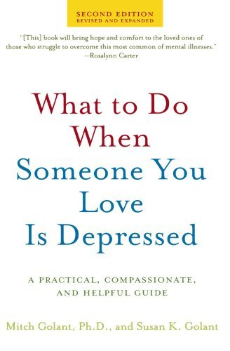 Mitch Golant What To Do When Someone You Love Is Depressed A Practical Compassionate And Helpful Guide 0002 Edition;revised