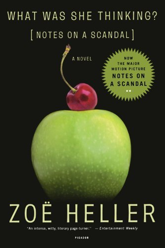 Zoe Heller What Was She Thinking? Notes On A Scandal A Novel