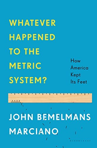 John Bemelmans Marciano Whatever Happened To The Metric System? How America Kept Its Feet