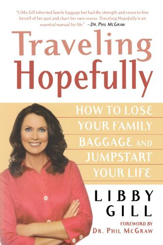 Libby Gill Traveling Hopefully How To Lose Your Family Baggage And Jumpstart You