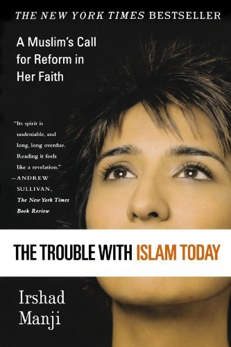 Irshad Manji The Trouble With Islam Today A Muslim's Call For Reform In Her Faith