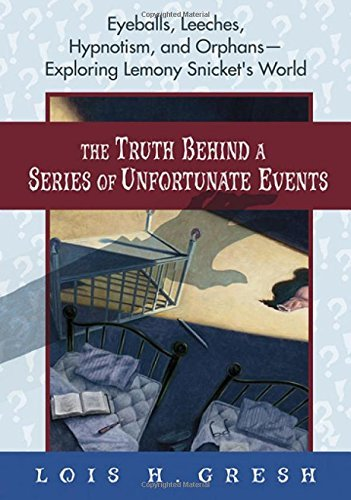 Lois H. Gresh Truth Behind A Series Of Unfortunate Events The Eyeballs Leeches Hypnotism And Orphans Explo