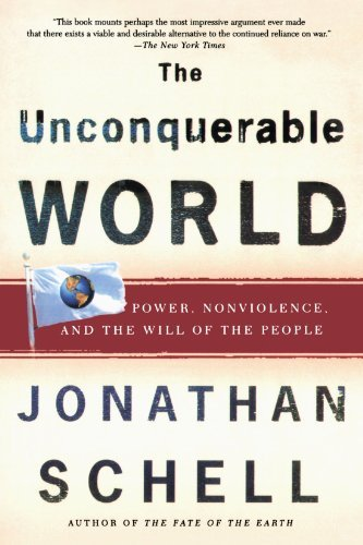 Jonathan Schell The Unconquerable World Power Nonviolence And The Will Of The People