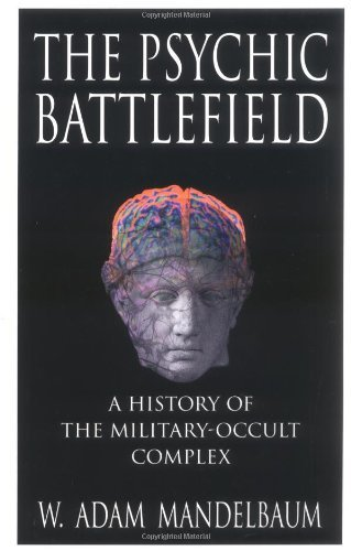 W. Adam Mandelbaum The Psychic Battlefield A History Of The Military Occult Complex