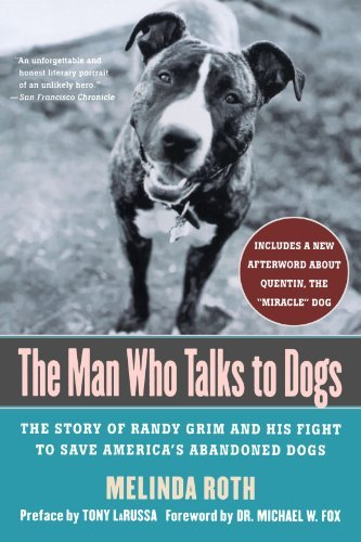 Melinda Roth The Man Who Talks To Dogs The Story Of Randy Grim And His Fight To Save Ame