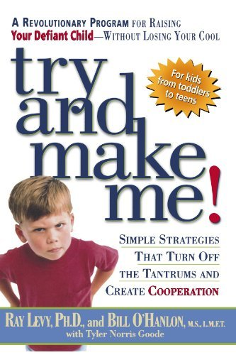 Ray Levy Try And Make Me! Simple Strategies That Turn Off The Tantrums And