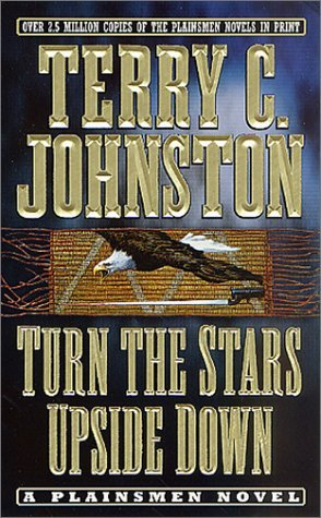 Terry C. Johnston Turn The Stars Upside Down The Last Days And Tragic Death Of Crazy Horse