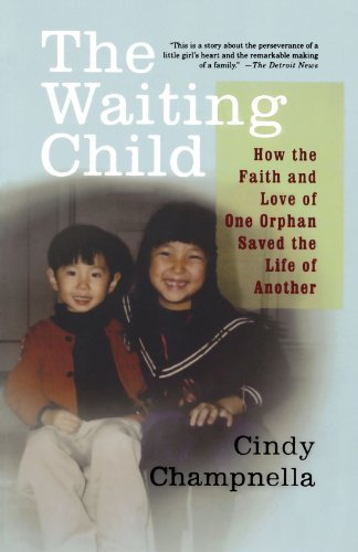 Cindy Champnella The Waiting Child How The Faith And Love Of One Orphan Saved The Li