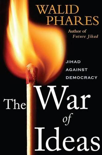 Walid Phares The War Of Ideas Jihadism Against Democracy