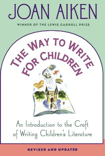 Joan Aiken The Way To Write For Children An Introduction To The Craft Of Writing Children' Revised